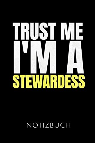 TRUST ME I'M A STEWARDESS NOTIZBUCH: Geschenkidee für Stewardessen und Flugbegleiterinnen | Notizbuch Journal Tagebuch | 110 linierte Seiten | Format ... Autorennamen für mehr Designs zu diesem Thema