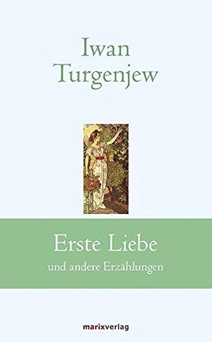 Erste Liebe: und andere Erzählungen (Klassiker der Weltliteratur)