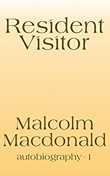 Resident Visitor: An Autobiography by [Malcolm Macdonald]