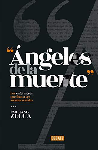 Ángeles de la muerte: Los enfermeros que iban a ser asesinos seriales (Spanish Edition)