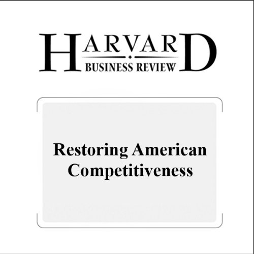 Restoring American Competitiveness (Harvard Business Review) audiobook cover art