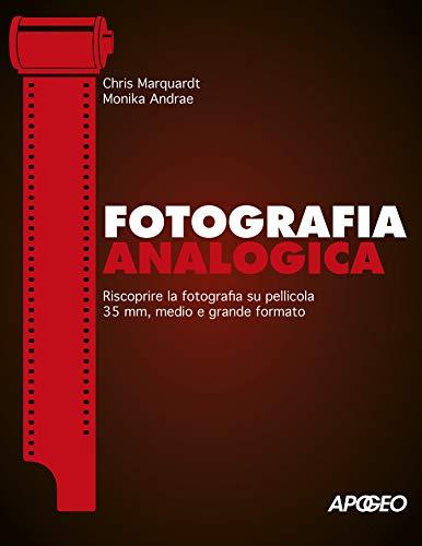 Fotografia analogica. Riscoprire la fotografia su pellicola 35mm, medio e grande formato