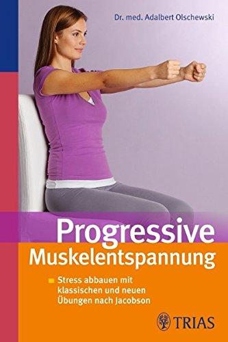 Progressive Muskelentspannung: Streßbewältigung und Gesundheitsprävention mit klassischen und neuen Übungen