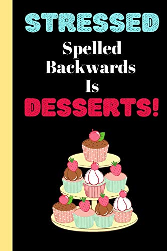 Stressed Spelled Backwards Is Desserts: DIY Blank Recipe Keepsake Cookbook for Men, Women, Son and Daughter