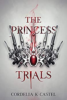 The Princess Trials: A young adult dystopian romance by [Cordelia K Castel]