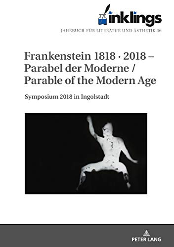 inklings Jahrbuch für Literatur und Ästhetik: Frankenstein 1818 · 2018 Parabel der Moderne / Parable of the Modern Age. Symposium 2018 in Ingolstadt (English Edition)