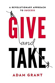 Give and Take  A Revolutionary Approach to Success