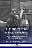 Etidorhpa or the End of Earth: The Strange History of a Mysterious Being
