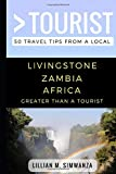 Greater Than a Tourist- Livingstone Zambia Africa: 50 Travel Tips from a Local (Greater Than a Tourist Africa)