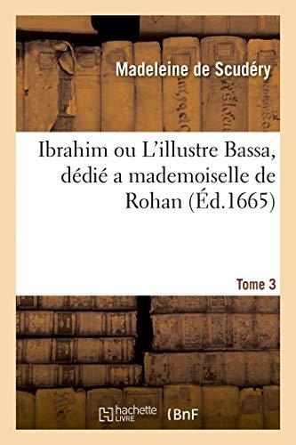 Ibrahim ou L'illustre Bassa, dédié a mademoiselle de Rohan. Tome 3