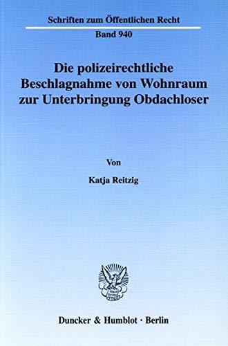 Die polizeirechtliche Beschlagnahme von Wohnraum zur Unterbringung Obdachloser.: Zulässigkeit, Inhalt und Rechtsfolgen der Inanspruchnahme und ... (Schriften zum Öffentlichen Recht)
