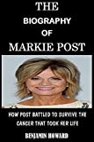 THE BIOGRAPHY OF MARKIE POST: HOW POST BATTLED TO SURVIVE THE...