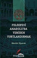 Felsefeyi Anadolu'da Yeniden Yurtlandirmak