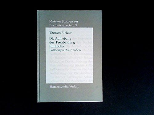 Die Aufhebung der Preisbindung für Bücher: Fallbeispiel Schweden (Mainzer Studien zur Buchwissenschaft)