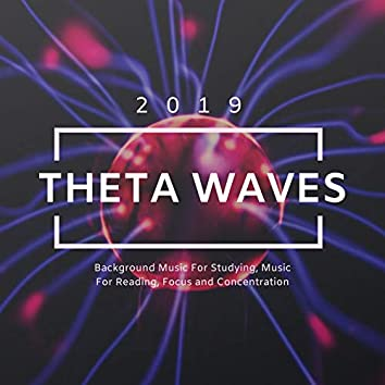 Theta Waves 2019 - Background Music For Studying, Music For Reading, Focus and Concentration