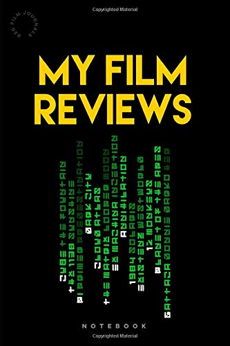 My Film Reviews Notebook: A film review log book diary for movie critics | Record your thoughts, ratings and reviews on films you watch | Space for up ... | Sci Fi Mind-Bending Matrix Theme Cover