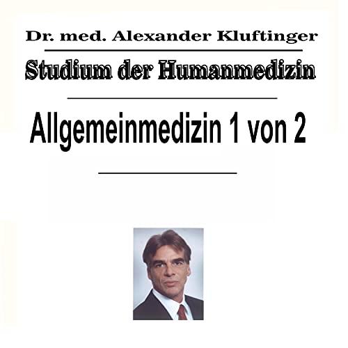 Studium der Humanmedizin - Allgemeinmedizin, Vol. 1