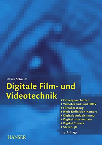 Digitale Film- und Videotechnik: Filmeigenschaften, Videotechnik und HDTV, Filmabtastung, High-Definition-Kamera, Digitale Aufzeichnung, Digital Intermediate, Digital Cinema, Stereo-3D