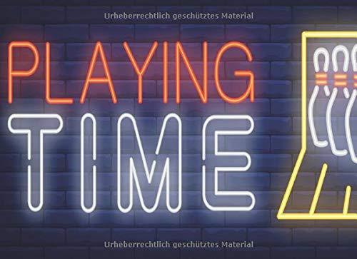 PLAYING TIME: Schreibe die Ergebnisse deines Bowlingabends nieder | Mit Vorlagen zum Ausfüllen
