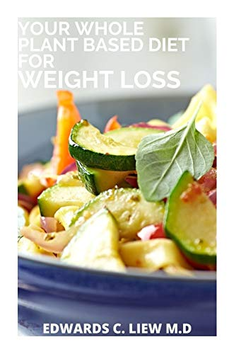YOUR WHOLE PLANT BASED DIET FOR WEIGHT LOSS