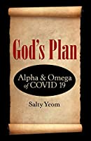 God's Plan: Alpha & Omega of Covid 19