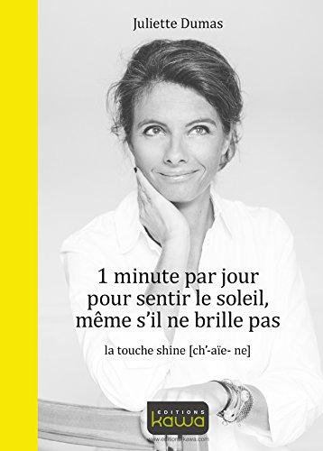 1 minute par jour pour sentir le soleil, même s'il ne brille pas: La touche shine (ch'-aïe-ne) (French Edition)