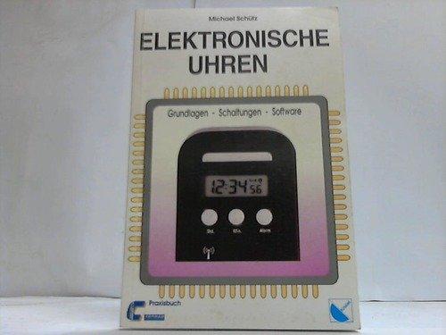 Elektronische Uhren: Grundlagen - Schaltungen - Software