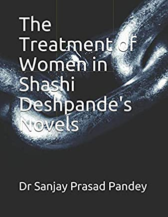 The Treatment of Women in Shashi Deshpandes Novels