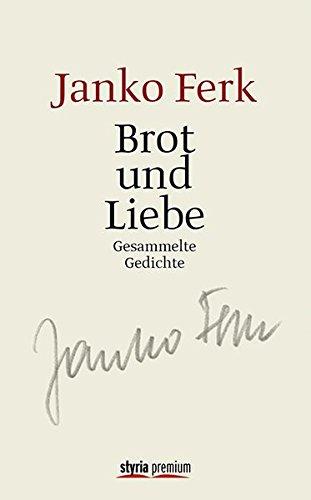 Brot und Liebe: Gesammelte Gedichte. Mit einem Nachwort von Manfred Müller