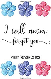I will never forget you. Internet Password Log Book: Large Print Reminder/ Keeper Notebook Journal With Tabs -  6