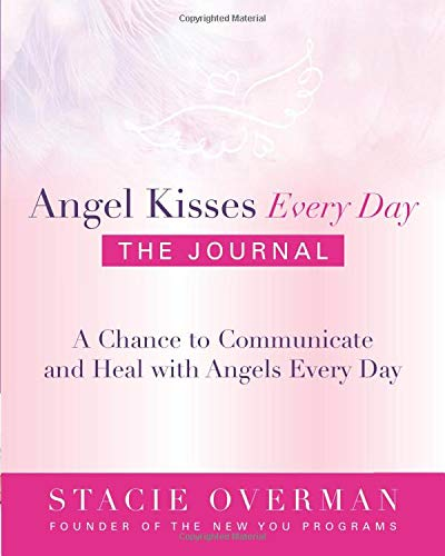 Angel Kisses Every Day: the Journal: A Chance to Communicate and Heal with Angels Every Day