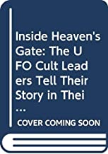 Inside Heaven's Gate: The UFO Cult Leaders Tell Their Story in Their Own Words