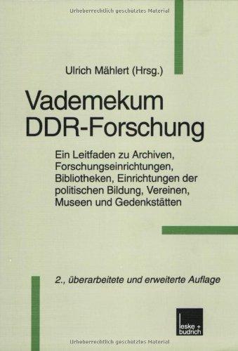 Vademekum DDR-Forschung: Ein Leitfaden zu Archiven, Forschungseinrichtungen, Bibliotheken, Einrichtungen der politischen Bildung, Vereinen, Museen und Gedenkstätten