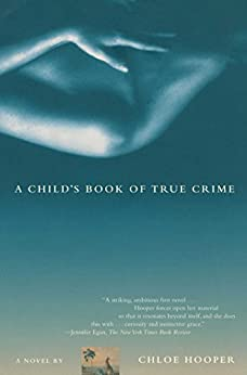A Child's Book of True Crime: A Novel by [Chloe Hooper]