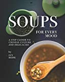Soups for Every Mood: A Step Closer to Chinese Culture and Delicacies