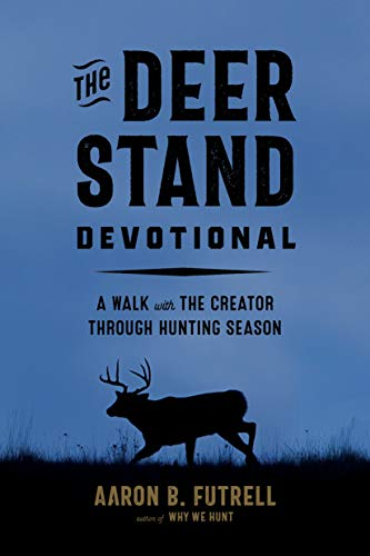 The Deer Stand Devotional: A Walk with the Creator Through Hunting Season