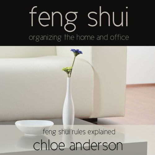 Feng Shui: Organizing the Home and Office - Feng Shui Rules Explained audiobook cover art