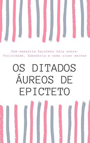 OS DITADOS ÁUREOS DE EPICTETO (Portuguese Edition)