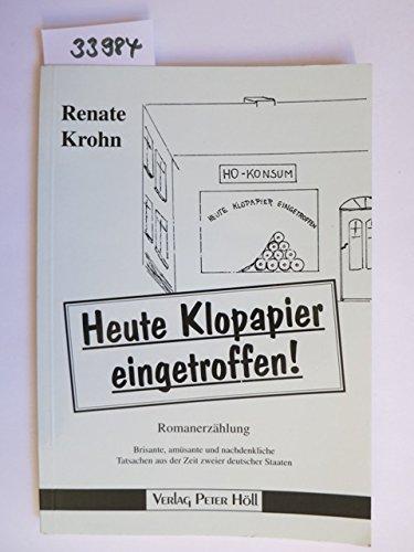 Heute Klopapier eingetroffen!. Brisante, amüsante und nachdenkliche Tatsachen aus der Zeit zweier deutscher Staaten