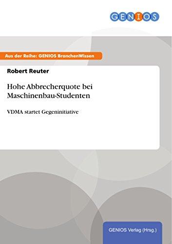 Hohe Abbrecherquote bei Maschinenbau-Studenten: VDMA startet Gegeninitiative (German Edition)