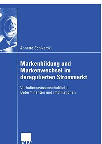 Markenbildung und Markenwechsel im deregulierten Strommarkt: Verhaltenswissenschaftliche Determinanten und Implikationen