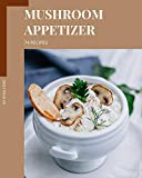 74 Mushroom Appetizer Recipes: Cook it Yourself with Mushroom Appetizer Cookbook! (English Edition)