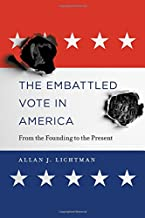 The Embattled Vote in America: From the Founding to the Present