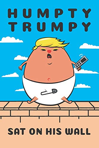 Anti Trump Notebook. Funny Humpty Trumpty Border Wall: Blank Lined for Writing and Note Taking