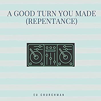 A Good Turn You Made (Repentance)