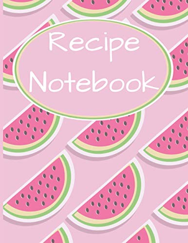Recipe Notebook: Blank Notebook to Record your Own Favourite Recipes, Collect all your Foodie Creations, Space for 120 Recipes, Contents Pages, ... Liquid Conversions, Pink Watermelons Cover