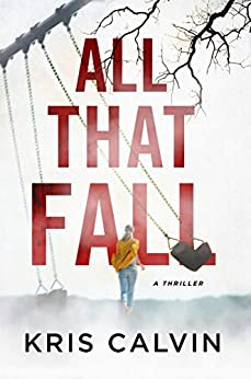 All That Fall: A Thriller by [Kris Calvin]