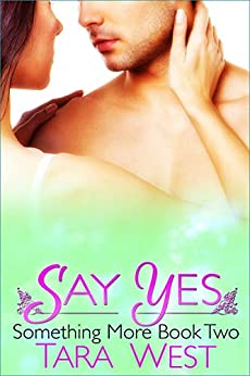 Say Yes (Something More Series Book 2) by [Tara West]