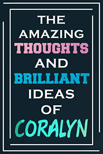 The Amazing Thoughts And Brilliant Ideas Of Coralyn: Blank Lined Notebook   Personalized Name Gifts