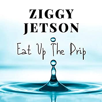 Eat Up the Drip